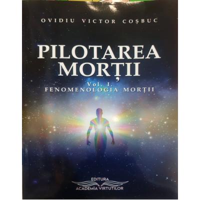 Pilotarea morţii - vol. I - fenomenologia morţii - Ovidiu Victor Coşbuc