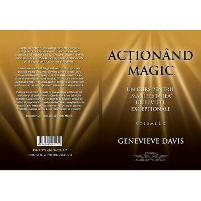 Actionand Magic - Un curs pentru Manifestarea Unei Vieti Exceptionale - Volumul 2 - Genevieve Davis