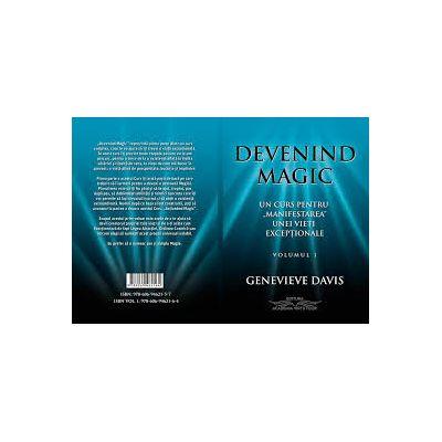 Devenind Magic - Un Curs pentru Manifestarea unei Vieti Exceptionale - Volumul 1 - Genevieve Davis