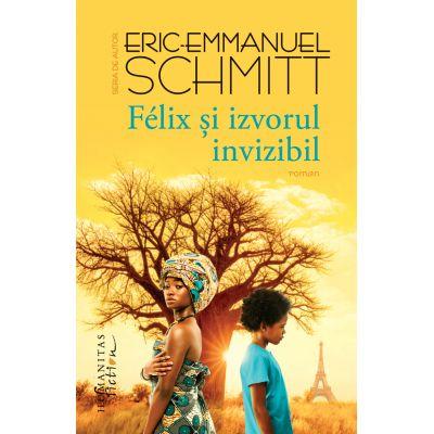 Eric-Emmanuel Schmitt - Félix și izvorul invizibil