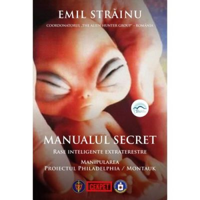 Manualul secret. Rase inteligente extraterestre. Manipularea: Proiectul Philadelphia/Montauk vol. 2 - Emil Strainu
