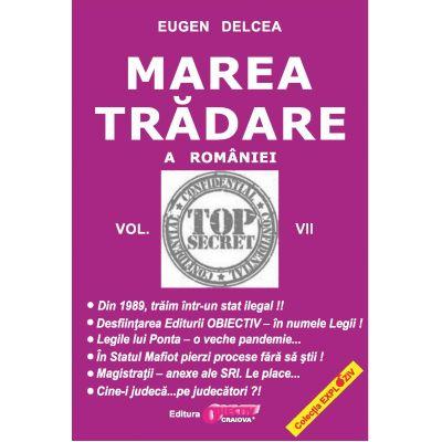 Marea Trădare a României - vol. VII - Eugen Delcea