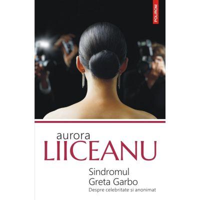Sindromul Greta Garbo. Despre celebritate și anonimat