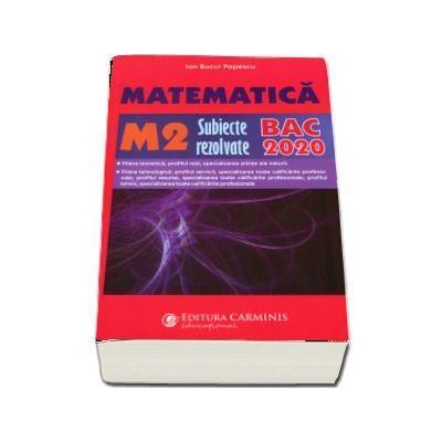Bacalaureat Matematica 2020. 300 de variante de subiecte rezolvate, Matematica M2 - Ion Bucur Popescu