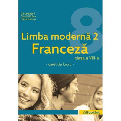 Limba modernă 2 Franceză – caiet de lucru pentru clasa a VIII-a