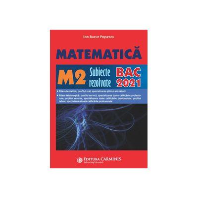 BAC 2021 - Matematica M2 - subiecte rezolvate