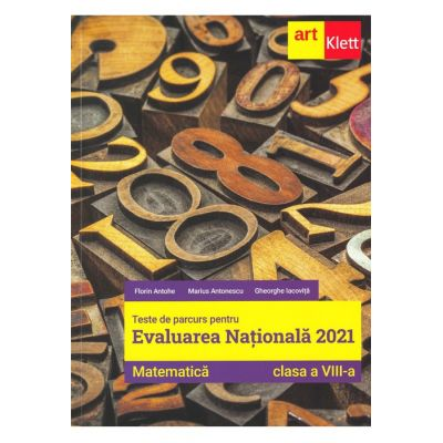 Evaluarea națională 2021 MATEMATICĂ - Clasa a VIII-a - Teme, probleme şi teste de verificare - Florin Antohe, Marius Antonescu, Gheorghe Iacoviță