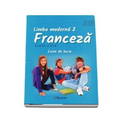 Limba franceza. Limba moderna 2 - Caiet de lucru pentru clasa a 6-a - Gina Belabed - Editura Booklet