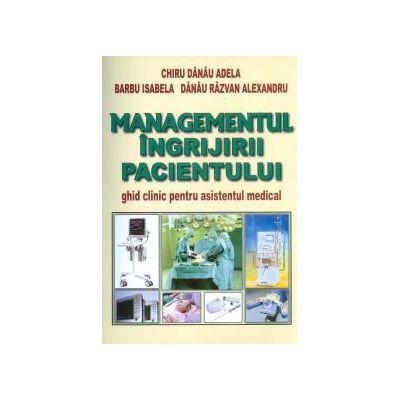 Managementul ingrijirii pacientului - Ghid clinic pentru asistentul medical
