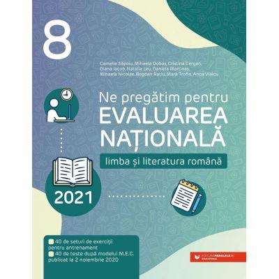 Ne pregătim pentru Evaluarea Națională 2021 - Limba și literatura română - Clasa a VIII-a - aprobată prin OMEC nr. 3472/10. 03. 2020 și după modelul publicat de CNPEE pe 2 noiembrie 2020