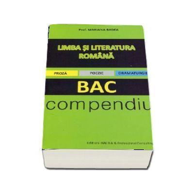 BAC Compendiu. Limba si literatura romana pentru bacalaureat - Proza, poezie, dramaturgie - Mariana Badea