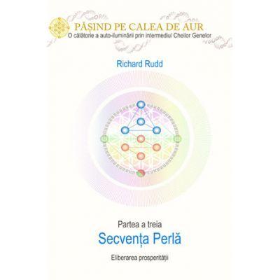 Secventa Perla - Eliberarea Prosperitatii - Partea a treia - Cheile Genelor - Richard Rudd