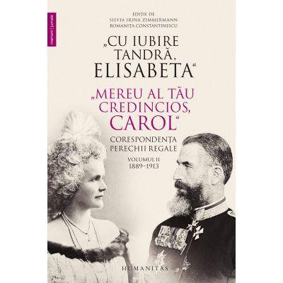 """,, Cu iubire tandră, Elisabeta"""". """"Mereu al tău credincios, Carol"""" - Corespondența perechii regale, volumul II, 1889–1913"""