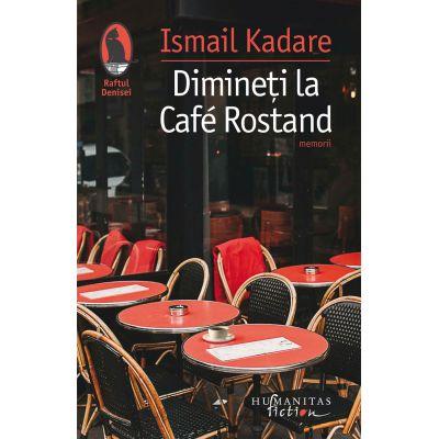 Ismail Kadare - Dimineți la Café Rostand - Motive pariziene