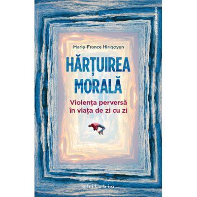 Hărţuirea morală - violenţa perversă în viaţa de zi cu zi - Marie-France Hirigoyen