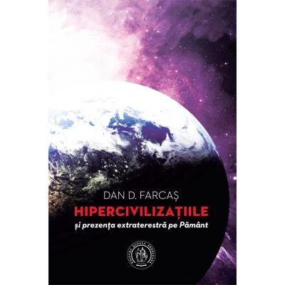 Hipercivilizaţiile şi prezenţa extraterestră pe Pământ - Dan D. Farcaș