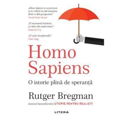 Homo Sapiens. O istorie plina de speranta - Rutger Bregman