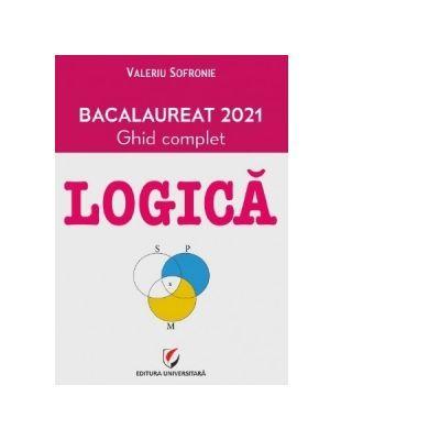 Bacalaureat 2021 Logica - Ghid complet - Valeriu Sofronie -