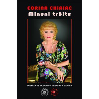 Minuni traite - Corina Chiriac, prefata de Dumitru Constantin-Dulcan