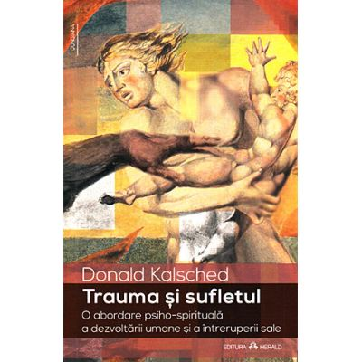 Trauma şi sufletul - o abordare psiho-spirituală a dezvoltării umane şi a întreruperii sale - Donald Kalsched