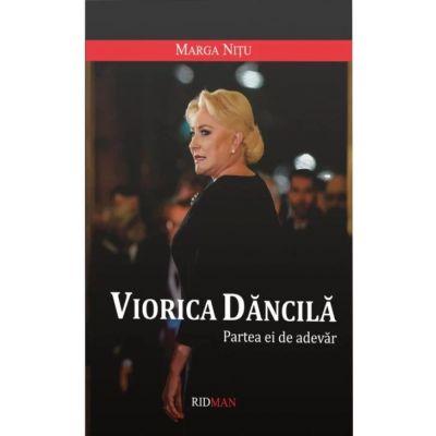 Viorica Dancila - Partea ei de adevar - Margareta Nitu