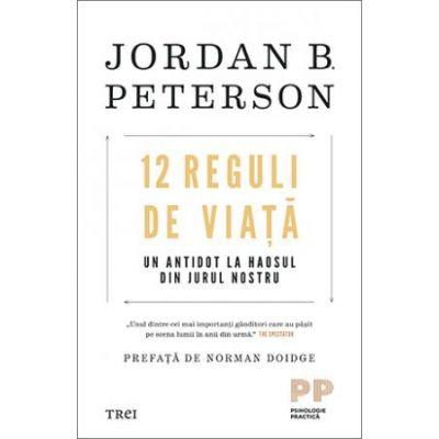 12 Reguli de viață. Un antidot la haosul din jurul nostru - Jordan B. Peterson