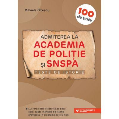 Admiterea la Academia de Poliție și SNSPA 2021 - Teste de istorie - 100 de teste - Mihaela Olteanu