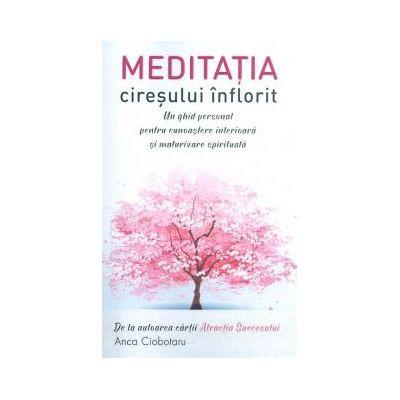 Meditatia ciresului inflorit. Un ghid personal pentru cunoastere interioara si maturizare spirituala