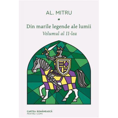 Din marile legende ale lumii. Volumul al II-lea - Alexandru Mitru