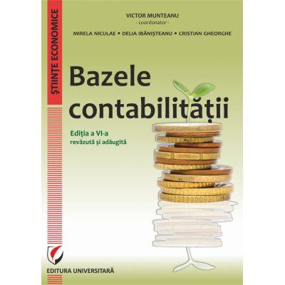 Bazele contabilitatii, editia a VI-a revazuta si adaugita - Victor Munteanu