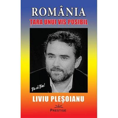 Romania: Tara unui vis posibil - Liviu Plesoianu