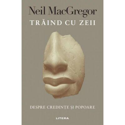 Traind cu zeii - Neil MacGregor