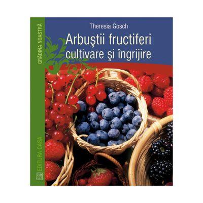 Arbuştii fructiferi sunt plante cunoscute şi apreciate din timpuri străvechi, pentru fructele lor gustoase, zemoase şi parfumate.