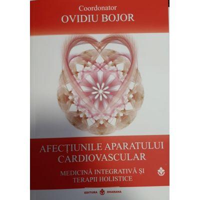 Afectiunile aparatului cardiovascular. Medicina integrativa si terapii holistice - Ovidiu Bojor