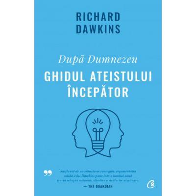 După Dumnezeu - Ghidul ateistului începător de Richard Dawkins