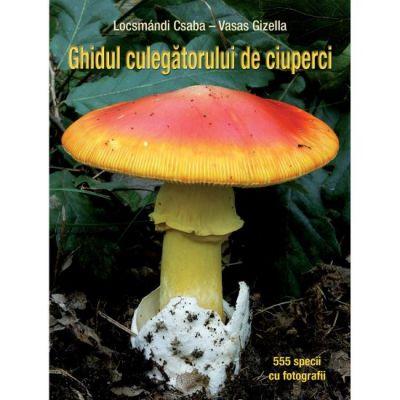 Ghidul culegătorului de ciuperci - 555 specii de ciuperci (371 cu fotografii color)