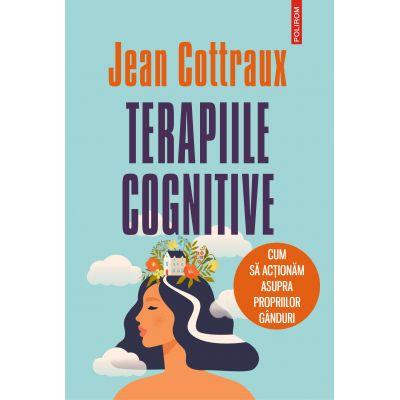 Terapiile cognitive - Cum să acționăm asupra propriilor gînduri (ediția 2021)