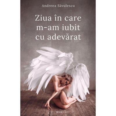 Ziua în care m-am iubit cu adevărat - Andreea Săvulescu