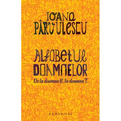 Ioana Pârvulescu - Alfabetul doamnelor - De la doamna B. la doamna T.