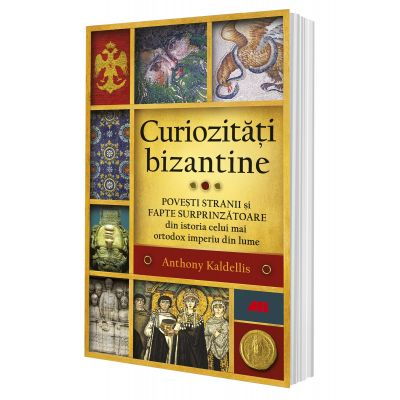 Curiozități bizantine - Anthony Kaldellis