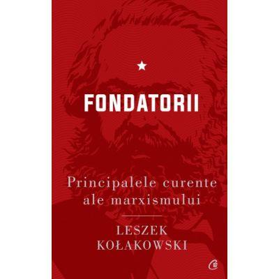 Principalele curente ale marxismului. Fondatorii de Leszek Kołakowski *