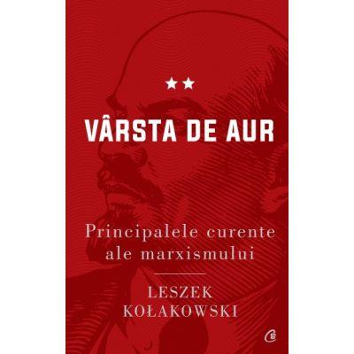 Principalele curente ale marxismului. Vârsta de aur de Leszek Kołakowski **