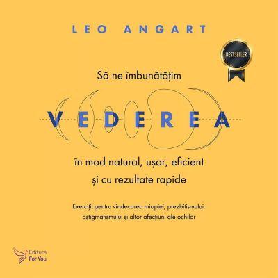 Să ne îmbunătățim vederea în mod natural, ușor, eficient și cu rezultate rapide – Leo Angart
